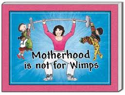 2013-08-19 motherhood isnt for wimps