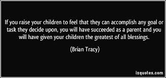 2013-12-30 quote - if you raise your children to feel they can accomplish